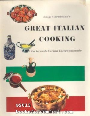 Luigi Carnacinas Great Italian Cooking; La Gramde Cucina Internazionale: Luigi Carnacina