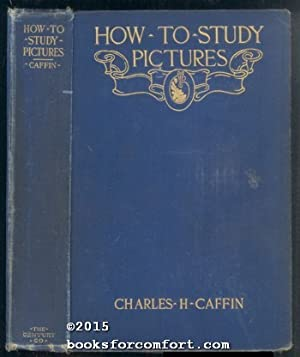 How to Study Pictures: Charles H Caffin