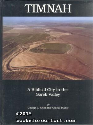 Timnah: A Biblical City in the Sorek Valley: George L Kelm