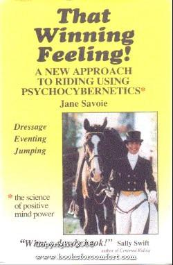 That Winning Feeling! A New Approach to Riding Using Psychocybernetics: Jane Savoie