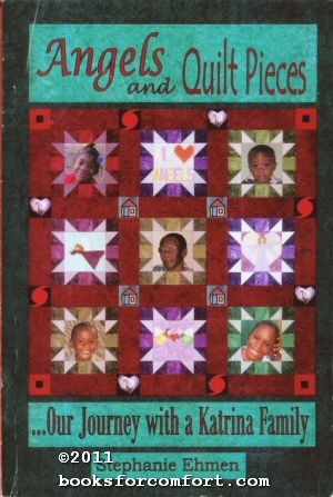 Angels and Quilt Pieces, Our Journey with a Katrina Family: Stephanie Ehmen