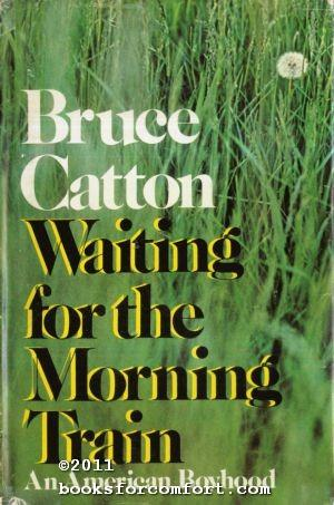 Waiting for the Morning Train, An American: Bruce Catton