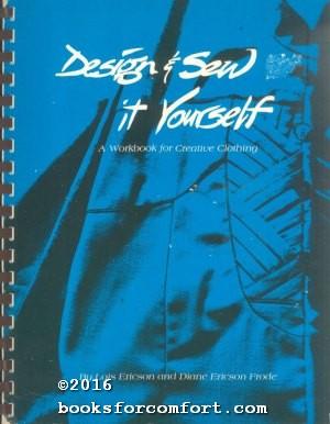 Design & Sew it Yourself: A Workbook: Lois Ericson