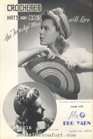 Crocheted Hats and Bags the ''Teen Age'': Lily Mills Company