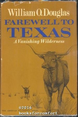 Farewell to Texas: A Vanishing Wilderness: William O Douglas