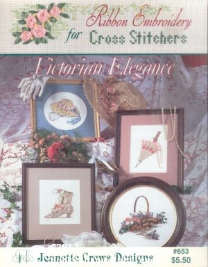 Ribbon Embroidery for Cross Stitchers Victorian Elegance: Jeanette Crews Designs