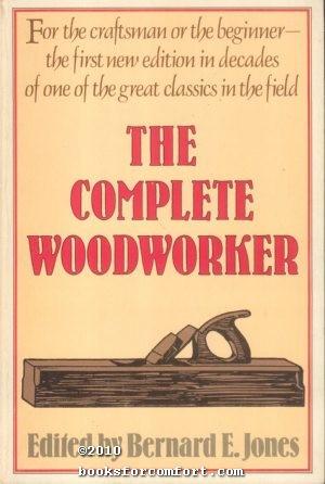 The Complete Woodworker: Bernard E Jones,