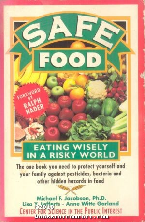Safe Food: Eating Wisely in a Risky World