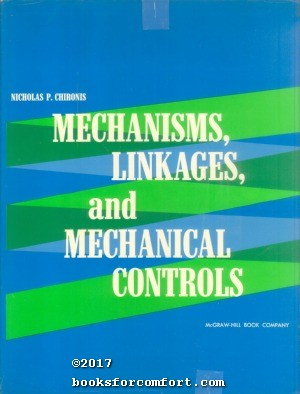Mechanisms, Linkages, and Mechanical Controls: Nicholas P Chironis