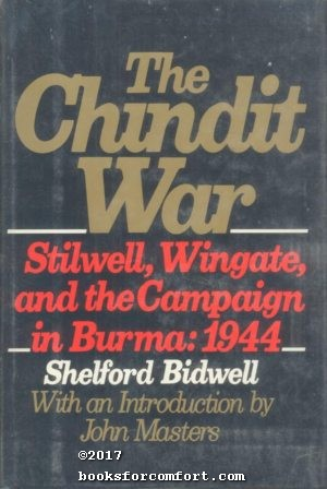 The Chindit War: Stilwell, Wingate, and the: Shelford Bidwell