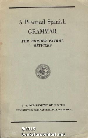 A Practical Spanish Grammar for Border Patrol: John G Friar