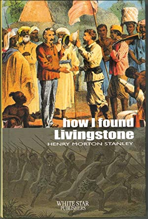 How I Found Livingstone: Stanley, Sir Henry