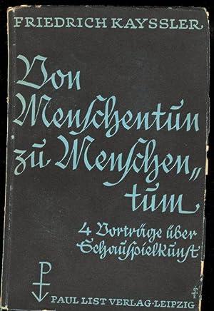 Von Menschentun zu Menschentum. Vier Vorträge über Schauspielkunst.: Kayssler, Friedrich.