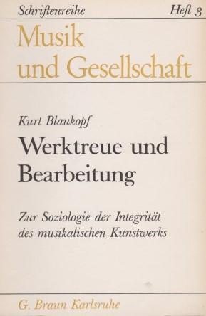 Werktreue und Bearbeitung. Zur Soziologie der Integrität des musikalischen Kunstwerks.