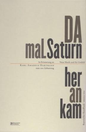 Da mal Saturn herankam. In Erinnerung an: HARTMANN, KARL AMADEUS