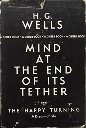 Mind at the End of its Tether;: Wells, H. G.
