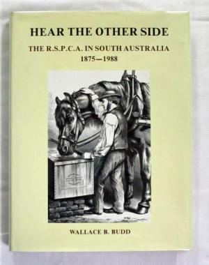 Hear the Other Side: A History of the RSPCA in South Australia 1875-1988.