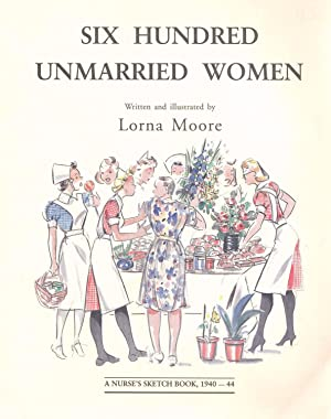 Six Hundred Unmarried Women: A Nurse's Sketch Book 1940-44