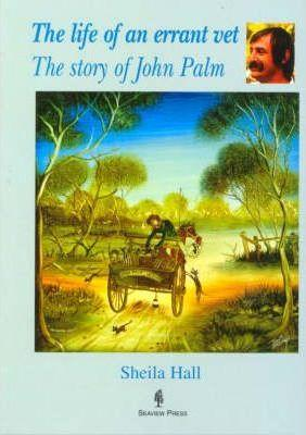The Life of an Errant Vet: The Story of John Palm