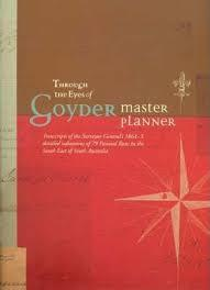 Through the Eyes of Goyder Master Planner: Transcripts of the Surveyor-General's 1864-5 Detailed ...