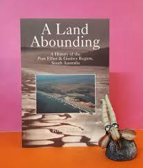 A Land Abounding: A History of the Port Elliot & Goolwa Region, South Australia