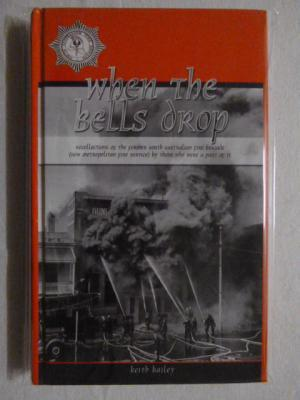 When the Bells Drop: Recollections of the Former South Australian Fire Brigade (now Metropolitan ...