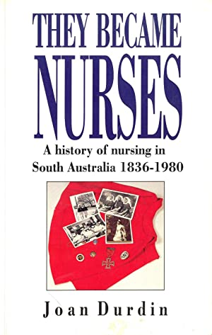 They Became Nurses: A History of Nursing in South Australia 1836-1980