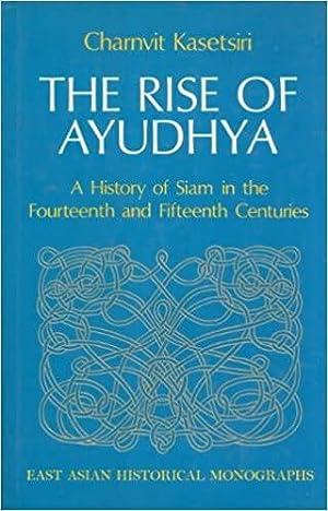 The Rise of Ayudhya : A History: Charnvit Kasetsiri