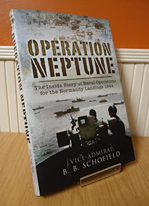 OPERATION NEPTUNE : The Inside Story of Naval Operations for the Normandy Landings 1944: Schofield,...