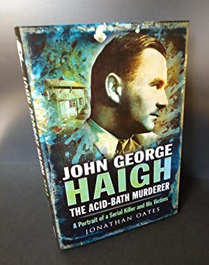 JOHN GEORGE HAIGH, THE ACID-BATH MURDERER : Oates, Jonathan
