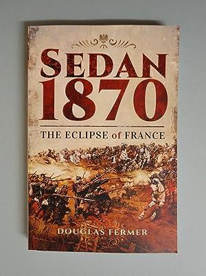 SEDAN 1870 : The Eclipse of France: Fermer, Douglas