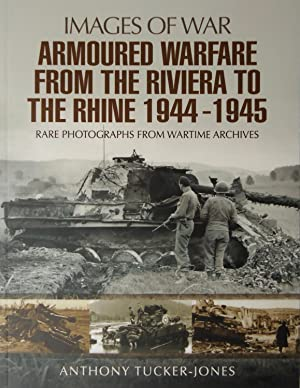 ARMOURED WARFARE FROM THE RIVIERA TO THE: Tucker-Jones, Anthony