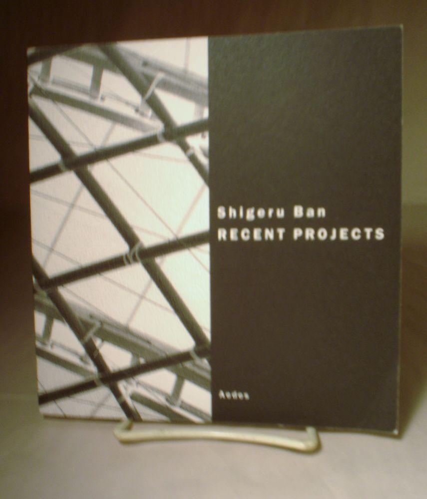 Shigeru Ban: Recent Projects: Ban, Shigeru