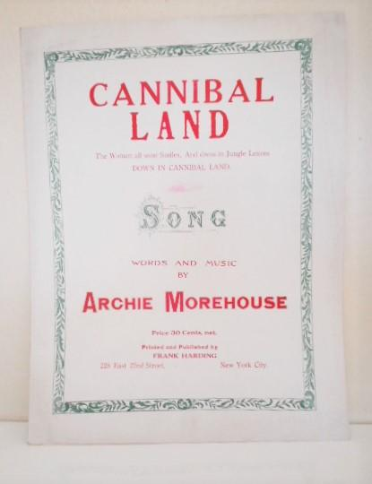Cannibal Land. The Women all wear Smiles, And dress in Jungle Leaves Down in Cannibal Land. Song. [Tin Pan Alley Minstrel sheet music] Morehouse, Arc