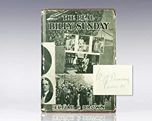 The Real Billy Sunday: The Life and Work of the Rev. William Ashley Sunday, D.D