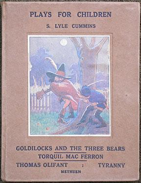Goldilocks and the Three Bears. Torquil Mac Ferron. Thomas Oliphant. Tyranny. [Cover title: Plays...