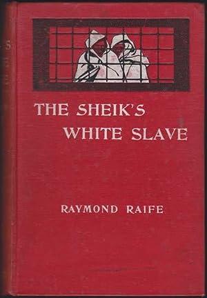 The Sheik's White Slave Being an Account: Raife (Raymond)
