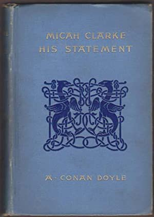 Micah Clarke. His Statement As Made to: Doyle (Sir Arthur
