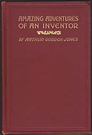 Amazing Adventures Of An Inventor. Being a Partial Account of the Life of Alfred Ingleson, Esq., ...