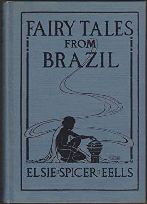 Fairy Tales From Brazil. How and Why Tales from Brazilian Folk-Lore. With Illustrations by Helen ...
