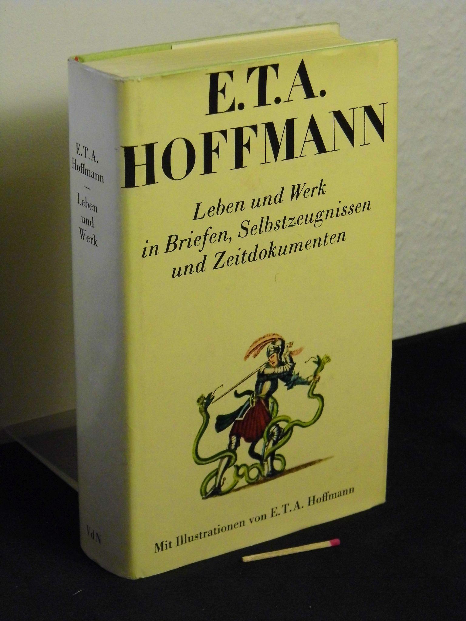 E.T.A. Hoffmann - Leben und Werk in Briefen, Selbstzeugnissen und Zeitdokumenten -