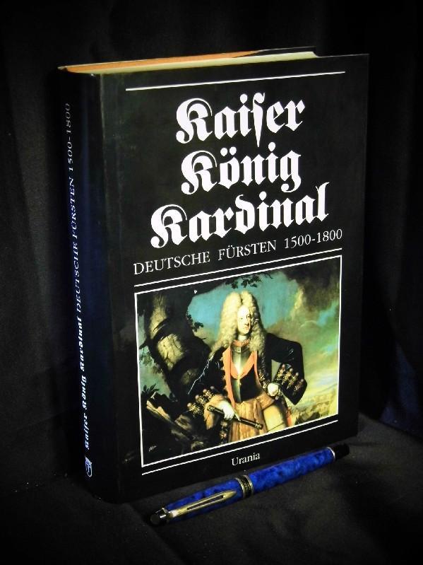 Kaiser, König, Kardinal - Deutsche Fürsten 1500-1800: Straubel, Rolf sowie