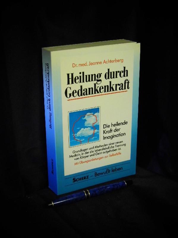Die heilende Kraft der Imagination - Heilung: Achterberg, Jeanne -