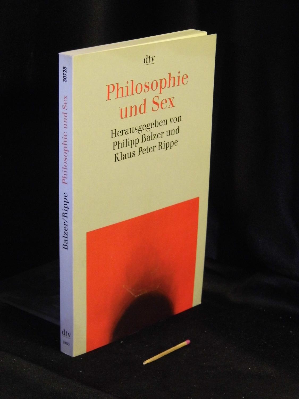 Philosophie und Sex - Zeitgenössische Beiträge - aus der Reihe: dtv taschenbuch - Band: 30728 - Balzer, Philipp und Klaus Peter Rippe (Herausgeber) -