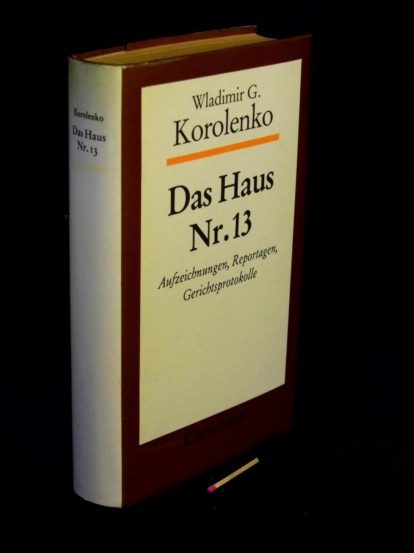 Das Haus Nr. 13 - Aufzeichnungen, Reprtagen,: Korolenko, Wladimir Galaktionowitsch