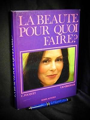 La beaute pour quoi faire? - Essai: Fouquet, C. et