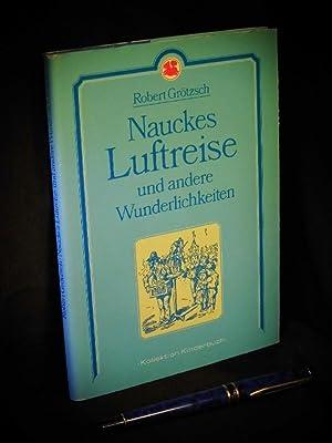 Naukes Luftreise und andere Wunderlichkeiten - Geschichten: Grötzsch, Robert -