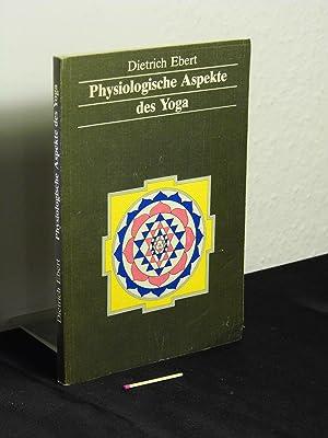 Physiologische Aspekte des Yoga -: Ebert, Dietrich -