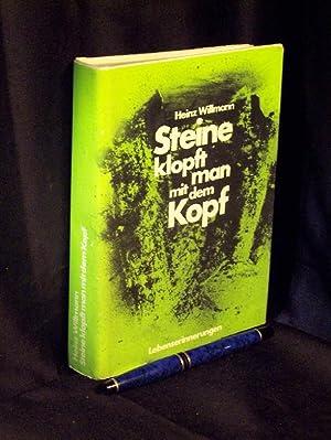 Steine klopft man mit dem Kopf - Lebenserinnerungen -: Willmann, Heinz -