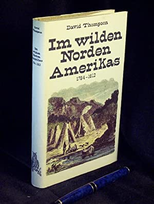 Im wilden Norden Amerikas - 1784-1812 -: Thompson, David -